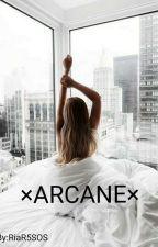 ×ARCANE× by RiaR5SOS