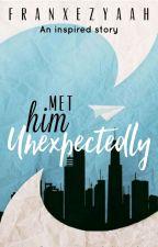 Met Him Unexpectedly  by franxezyaah