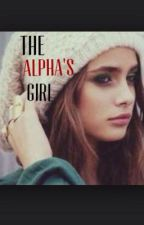 The Alpha's Girl (*ON HOLD & RECONSTRUCTION*) by xCuriousWriterx