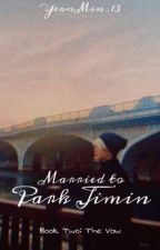 MARRIED TO PARK JIMIN BOOK TWO: THE VOW by YeonMin_13