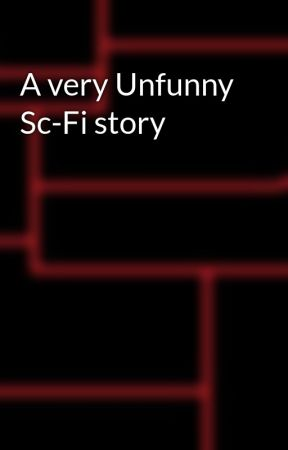 A very Unfunny Sc-Fi story by Scourgemind