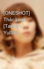 [ONESHOT] Thác Loạn [TaeNy - YulSic] by redrum18