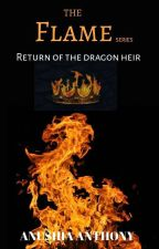 The Flame (Book 2) RETURN OF THE DRAGON HEIR by Anushia444