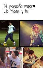 Mi pequeña mujer (Lionel Messi y tu) by DreamerSoccer