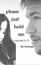 just hold me [neymar jr.] by Ireenaa