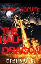 Drae Harum: The Half Dragon by BrettStucki