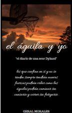 """el aguila y yo (""""el diario de una scorf Dyland"""") by GeralMorales0"""