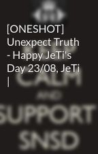 [ONESHOT] Unexpect Truth - Happy JeTi's Day 23/08, JeTi | by Yoonsic_in_my_mind