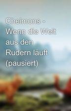 Cheimons - Wenn die Welt aus den Rudern läuft by Kampfpfote