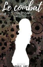 Le combat d'Alyssa |T3- Vérité | by Karis_Dae