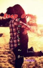 I keep On Falling by Mae (on-going) by LoveOurBlogPost