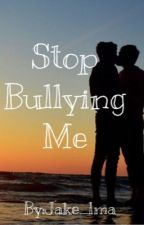 Stop bullying me (boyxboy) by jake_lma