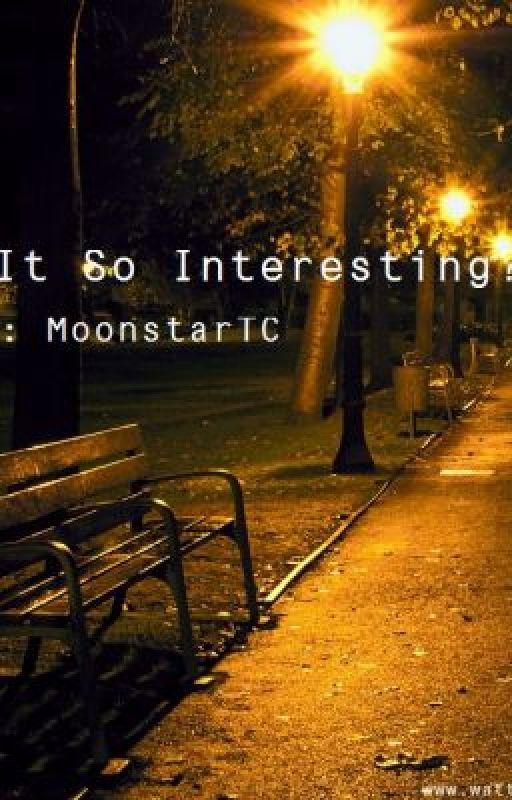 Is It So Interesting? by moonstartc