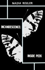 INCANDESCENCE: Inside peek by NadiaRexler