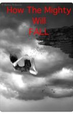 How the Mighty Will Fall by DeniseBell6