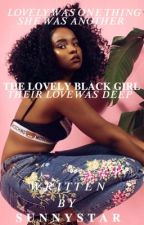 The Lovely Black Girl|BWWM by sunny_star_