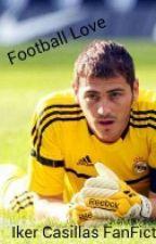 Football Love (Iker Casillas Fan Fiction) by SiempreCasillas