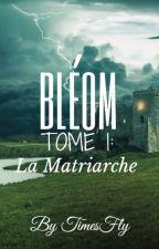 Bléom : La matriarche. TOME 1 by TimesFlys