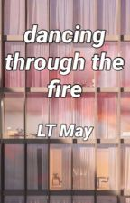 dancing through the fire by LTMayx