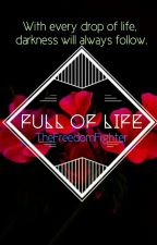 Full Of Life #wattys2015 by TheFreedomFighter