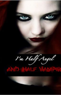 I'm Half Angel and Half Vampire?!