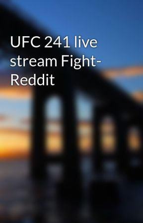 UFC 241 live stream Fight- Reddit - Ufc 241 - Wattpad