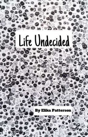 Life Undecided by ElikaPatterson