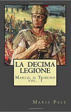 LA DECIMA LEGIONE -  Marco il Tribuno - volume I by MariaPace