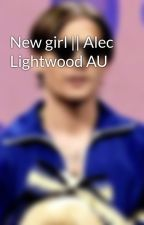 New girl || Alec Lightwood AU by Happy_Sunflower03