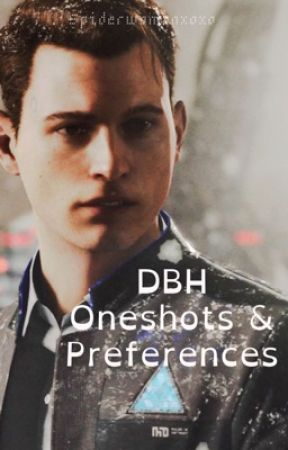 Detroit: Become Human Oneshots & Preferences - A/N - Wattpad