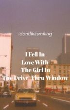 I Fell In Love With A Girl In The Drive-Thru Window by idontlikesmiling