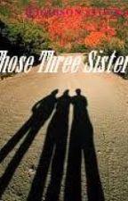 Those Three Sisters by HidingDreams