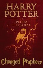 Changed Prophecy - A Pedra Filosofal. (Livro 01) by Blood_Demon2018