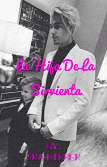 La Hija De La Sirvienta (Justin Y Tu)[EDITANDO]