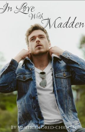 In Love with Madden by multicolored-chicken