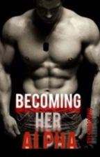 Becoming Her Alpha by RyleeBrown0