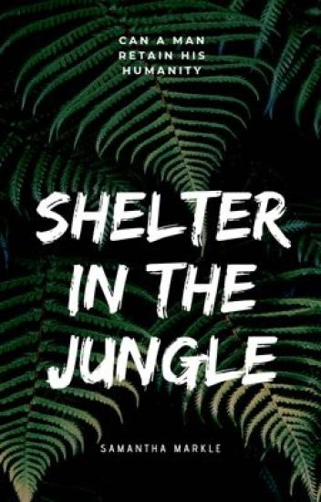 Shelter in the Jungle (COMPLETED)