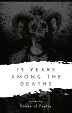 15 years among the deaths (Part I) by shadeofpoetry