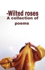 -Wilted roses ( a collection of poems) by Ink_Monster117