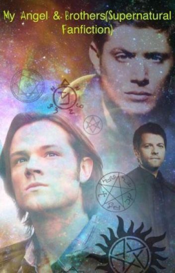 My Angel & Brothers(Supernatural Fanfiction) - Victoria Ann