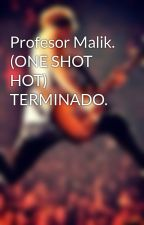 Profesor Malik. (ONE SHOT HOT) TERMINADO. by BlancaCohen117