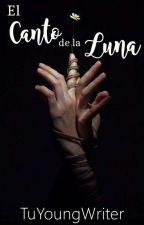 El Canto de la Luna ©  by TuYoungWriter