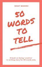 50 Words to tell by Nightwakerz