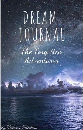Dream Journal: The Forgotten Adventures by Tsurumi_Tetsurou