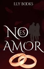 No es amor by Ely_Books