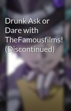 Drunk Ask or Dare with TheFamousfilms! by Fnaf6_Lefty