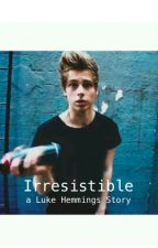 Irresistible - a Luke Hemmings story by Amber_Kleinsman