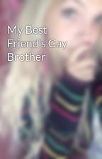 My Best Friend's Gay Brother by bry_kilo_88
