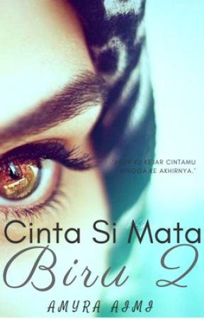 Cinta Si Mata Biru 2 (SLOW UPDATE)  by AmyraAimi