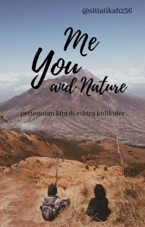 Me, You And Nature (SLOW UPDATE) by sitiatikah236